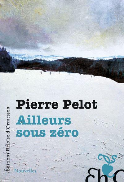 Pierre Pelot Ailleurs sous zéro