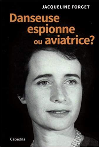 jacqueline forget danseuse, espionne ou aviatrice ?