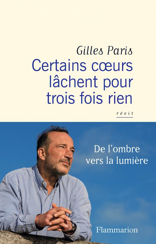 Gilles Paris Certains coeurs lâchent pour trois fois rien